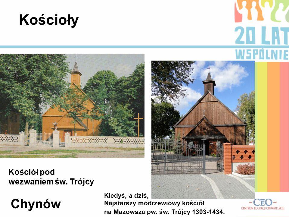Kiedyś, a dziś, Najstarszy modrzewiowy kościół na Mazowszu pw. św. Trójcy 1303-1434. Kościół pod wezwaniem św. Trójcy Chynów Kościoły