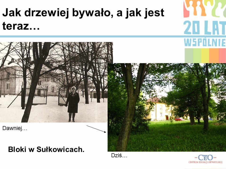 Jak drzewiej bywało, a jak jest teraz… Dawniej… Dziś… Bloki w Sułkowicach.