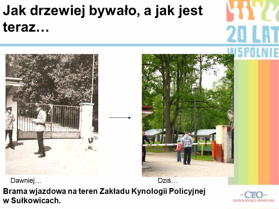 Brama wjazdowa na teren Zakładu Kynologii Policyjnej w Sułkowicach. Dawniej…Dziś… Jak drzewiej bywało, a jak jest teraz…