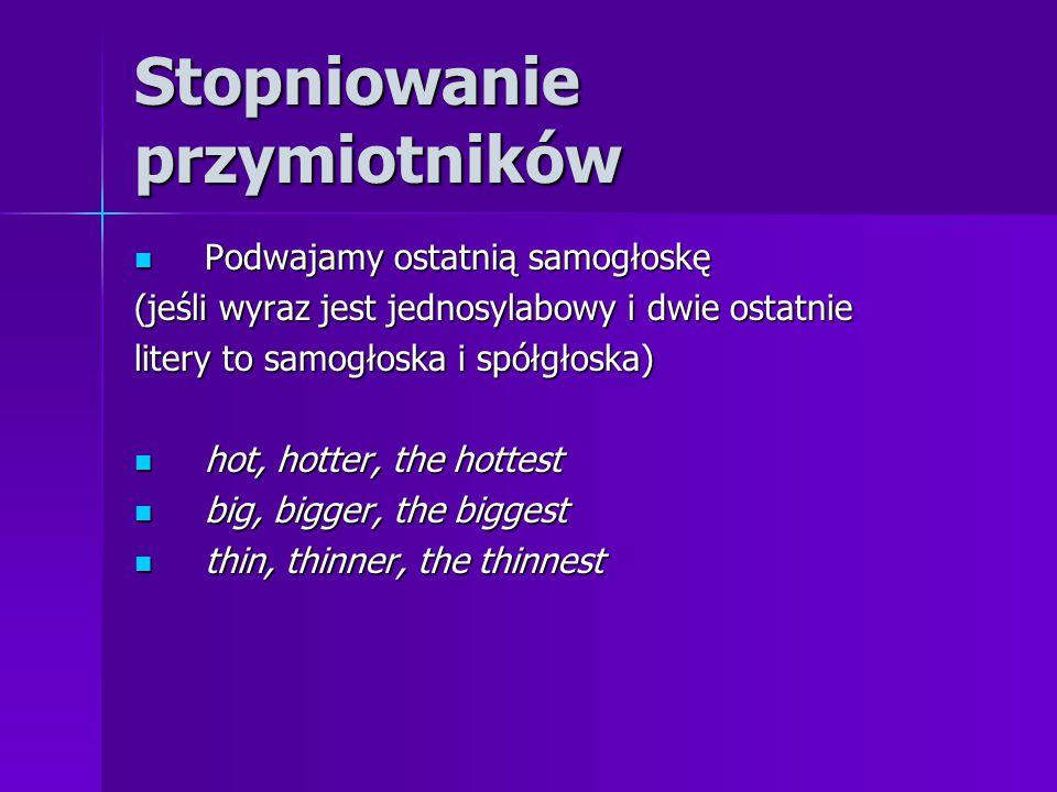 Stopniowanie przymiotników Podwajamy ostatnią samogłoskę Podwajamy ostatnią samogłoskę (jeśli wyraz jest jednosylabowy i dwie ostatnie litery to samog