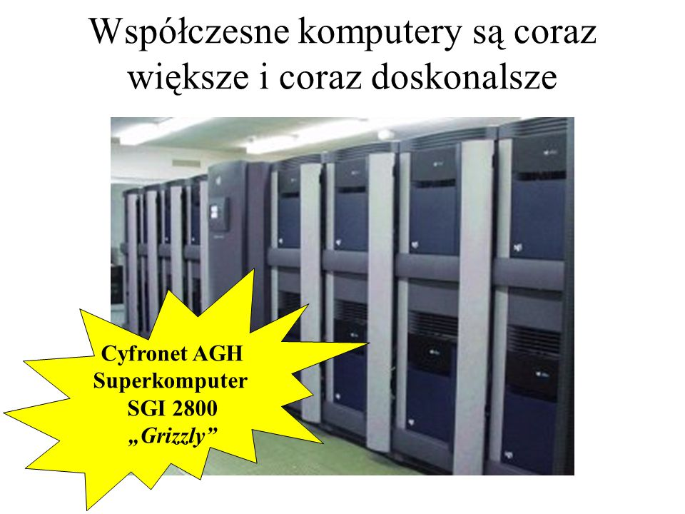 """Współczesne komputery są coraz większe i coraz doskonalsze Cyfronet AGH Superkomputer SGI 2800 """"Grizzly"""
