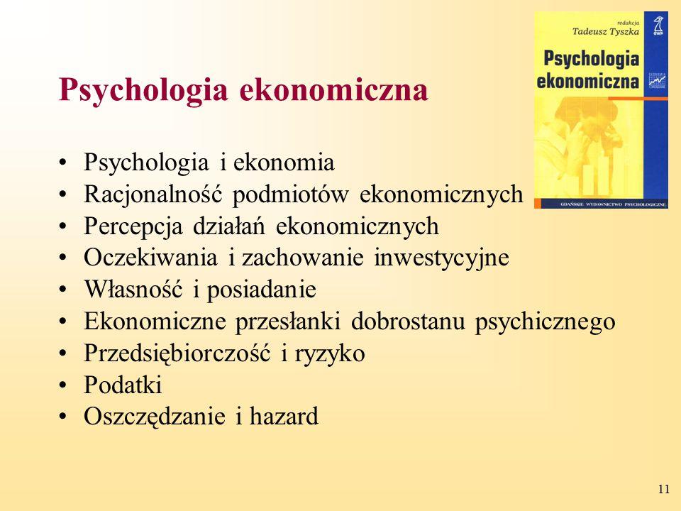 11 Psychologia ekonomiczna Psychologia i ekonomia Racjonalność podmiotów ekonomicznych Percepcja działań ekonomicznych Oczekiwania i zachowanie inwest