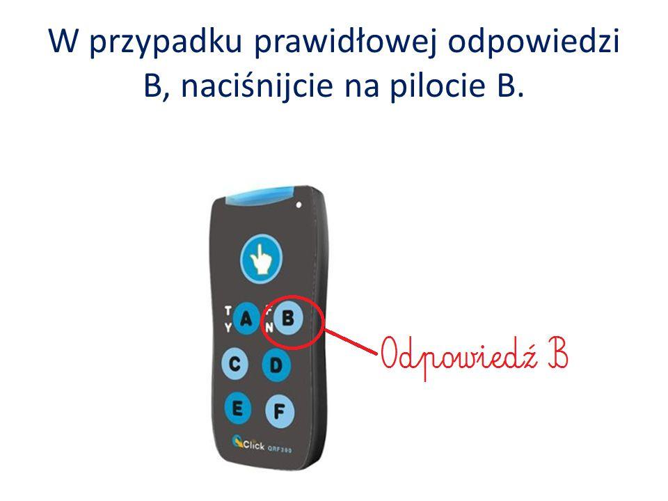 W przypadku prawidłowej odpowiedzi B, naciśnijcie na pilocie B.