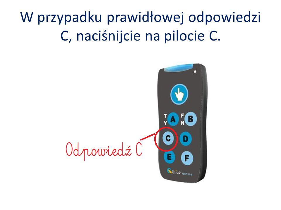 W przypadku prawidłowej odpowiedzi C, naciśnijcie na pilocie C.