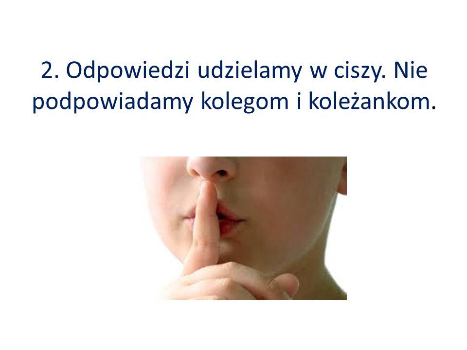 2. Odpowiedzi udzielamy w ciszy. Nie podpowiadamy kolegom i koleżankom.