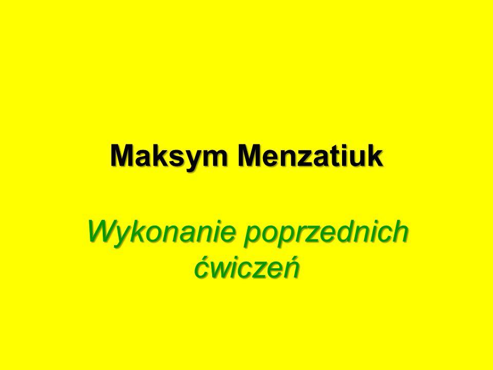 Maksym Menzatiuk Wykonanie poprzednich ćwiczeń