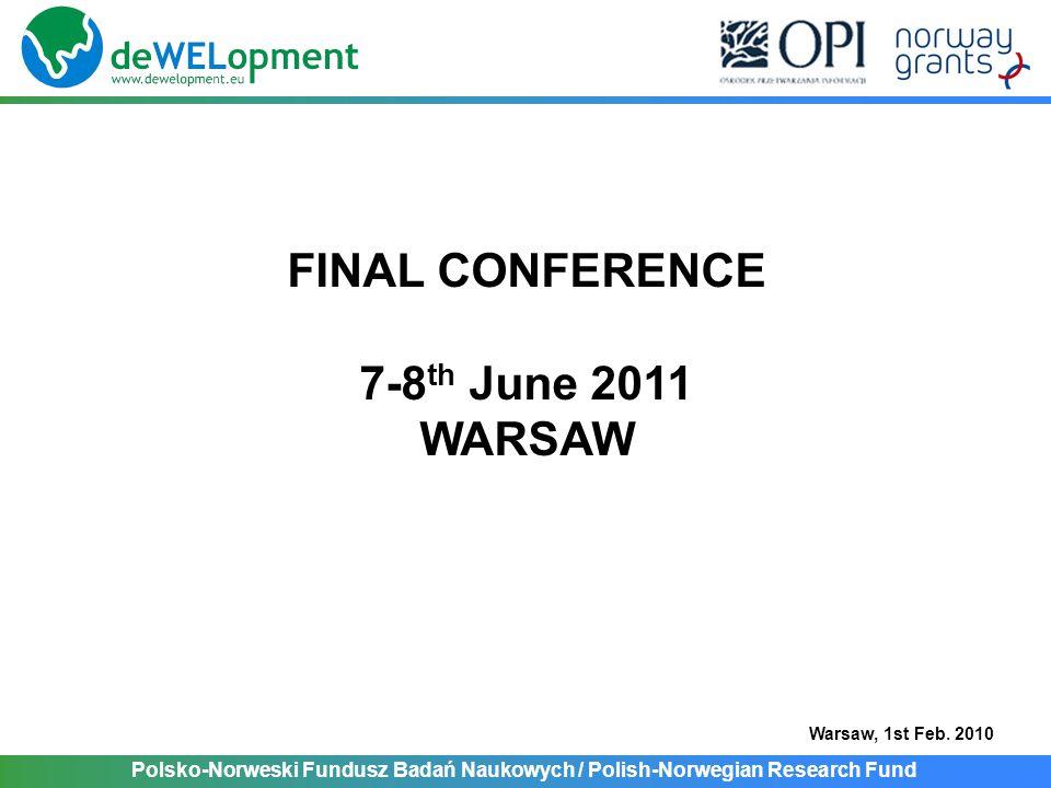 Polsko-Norweski Fundusz Badań Naukowych / Polish-Norwegian Research Fund Warsaw, 1st Feb. 2010 FINAL CONFERENCE 7-8 th June 2011 WARSAW