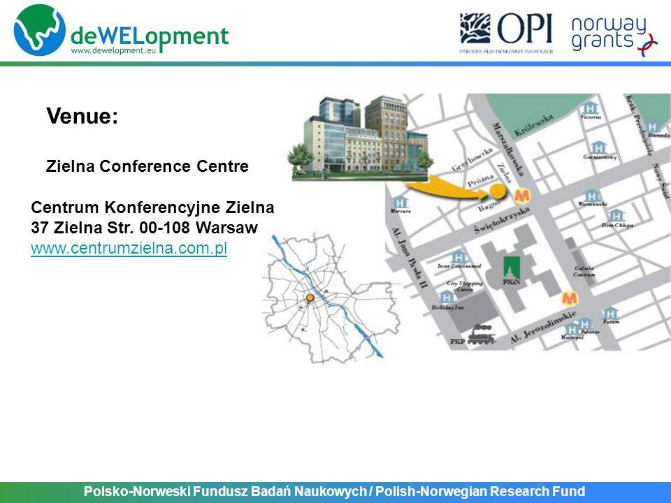 Polsko-Norweski Fundusz Badań Naukowych / Polish-Norwegian Research Fund Venue: Zielna Conference Centre Centrum Konferencyjne Zielna 37 Zielna Str. 0