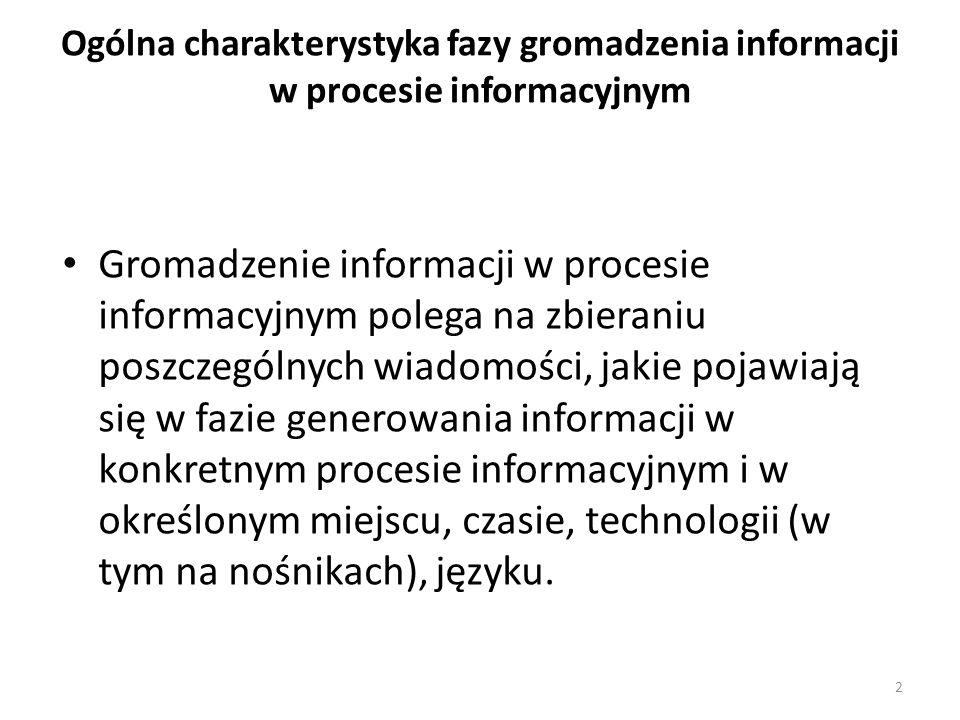 2 Ogólna charakterystyka fazy gromadzenia informacji w procesie informacyjnym Gromadzenie informacji w procesie informacyjnym polega na zbieraniu posz