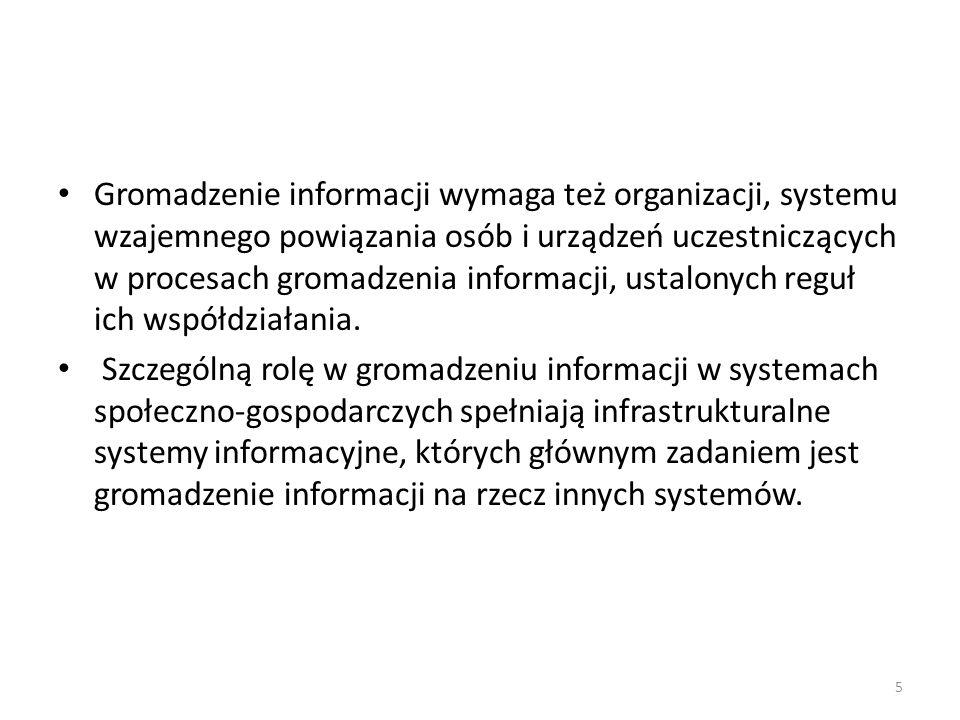 5 Gromadzenie informacji wymaga też organizacji, systemu wzajemnego powiązania osób i urządzeń uczestniczących w procesach gromadzenia informacji, ust