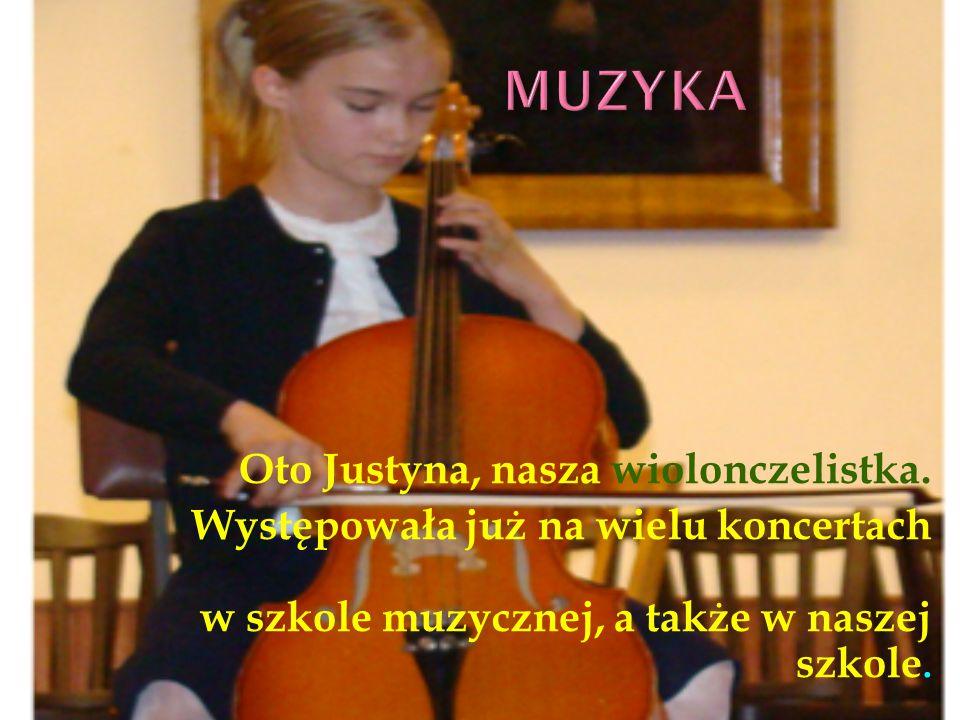 Oto Justyna, nasza wiolonczelistka.