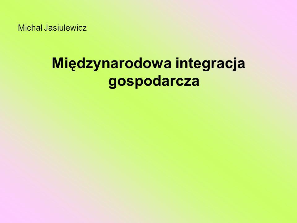 Michał Jasiulewicz Międzynarodowa integracja gospodarcza