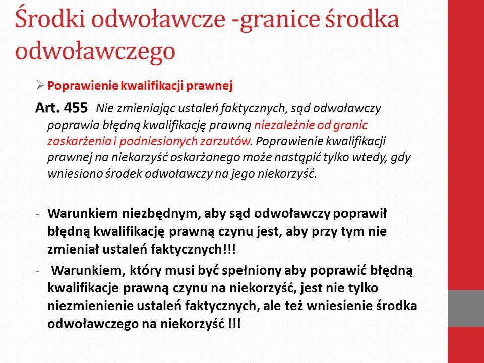 Środki odwoławcze -granice środka odwoławczego  Poprawienie kwalifikacji prawnej Warunkiem poprawienia w trybie art.