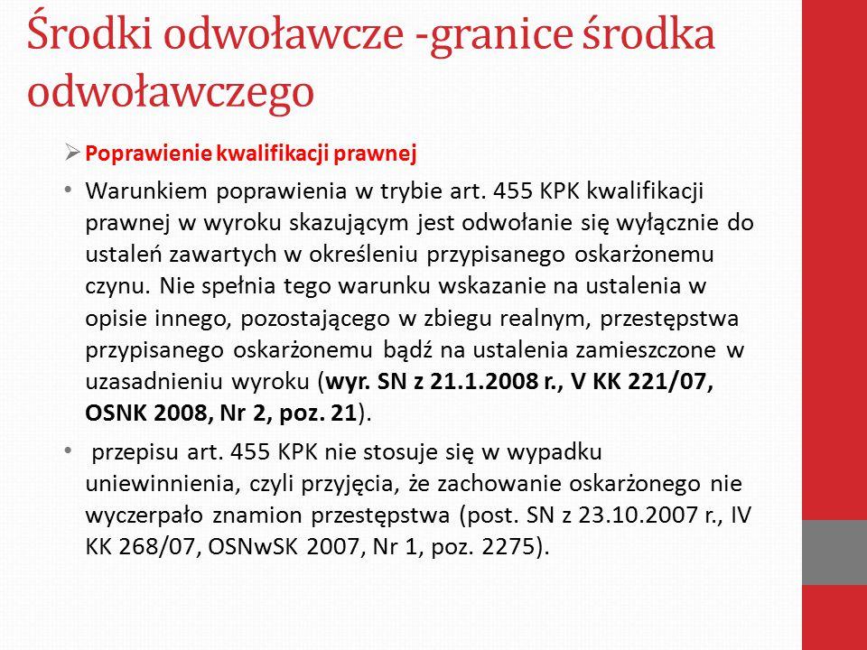 Środki odwoławcze -granice środka odwoławczego  Poprawienie kwalifikacji prawnej istotą unormowania art.