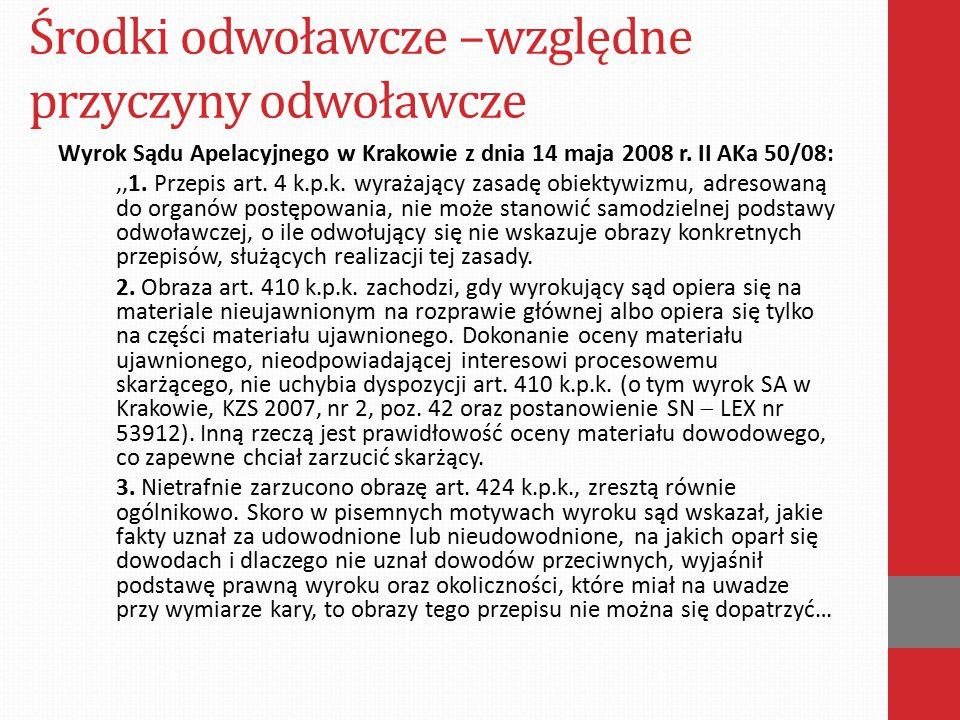 Środki odwoławcze –względne przyczyny odwoławcze W innym orzeczeniu Sąd Apelacyjny w Katowicach zasadnie stwierdził:,,Co do zarzutu naruszenia art.