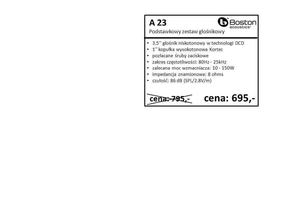 A 23 Podstawkowy zestaw głośnikowy 3.5 głośnik niskotonowy w technologi DCD 1 kopułka wysokotonowa Kortec pozłacane śruby zaciskowe zakres częstotliwości: 80Hz - 25kHz zalecana moc wzmacniacza: 10 - 150W impedancja znamionowa: 8 ohms czułość: 86 dB (SPL/2.8V/m) cena: 795,- cena: 695,-