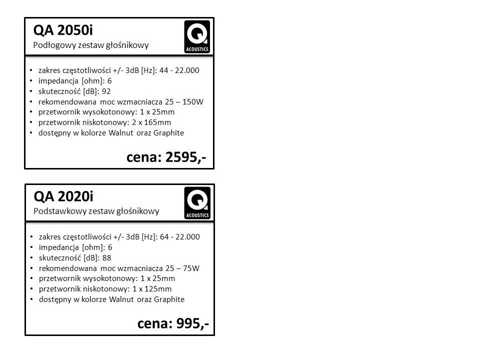 QA 2050i Podłogowy zestaw głośnikowy zakres częstotliwości +/- 3dB [Hz]: 44 - 22.000 impedancja [ohm]: 6 skuteczność [dB]: 92 rekomendowana moc wzmacniacza 25 – 150W przetwornik wysokotonowy: 1 x 25mm przetwornik niskotonowy: 2 x 165mm dostępny w kolorze Walnut oraz Graphite cena: 2595,- QA 2020i Podstawkowy zestaw głośnikowy zakres częstotliwości +/- 3dB [Hz]: 64 - 22.000 impedancja [ohm]: 6 skuteczność [dB]: 88 rekomendowana moc wzmacniacza 25 – 75W przetwornik wysokotonowy: 1 x 25mm przetwornik niskotonowy: 1 x 125mm dostępny w kolorze Walnut oraz Graphite cena: 995,-