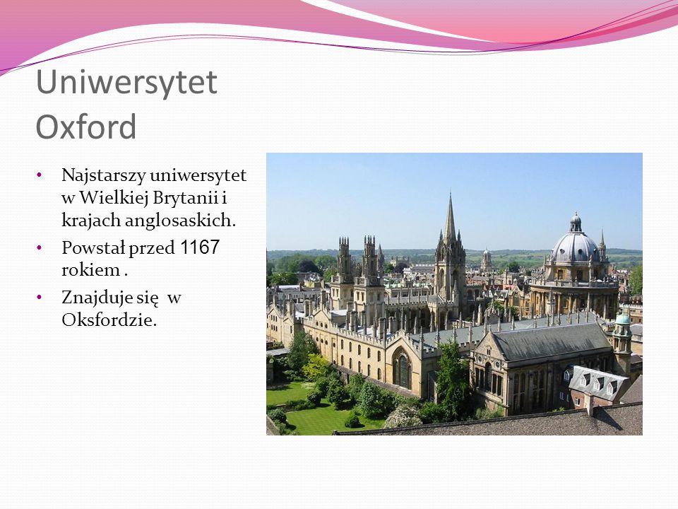 Uniwersytet Oxford Najstarszy uniwersytet w Wielkiej Brytanii i krajach anglosaskich.