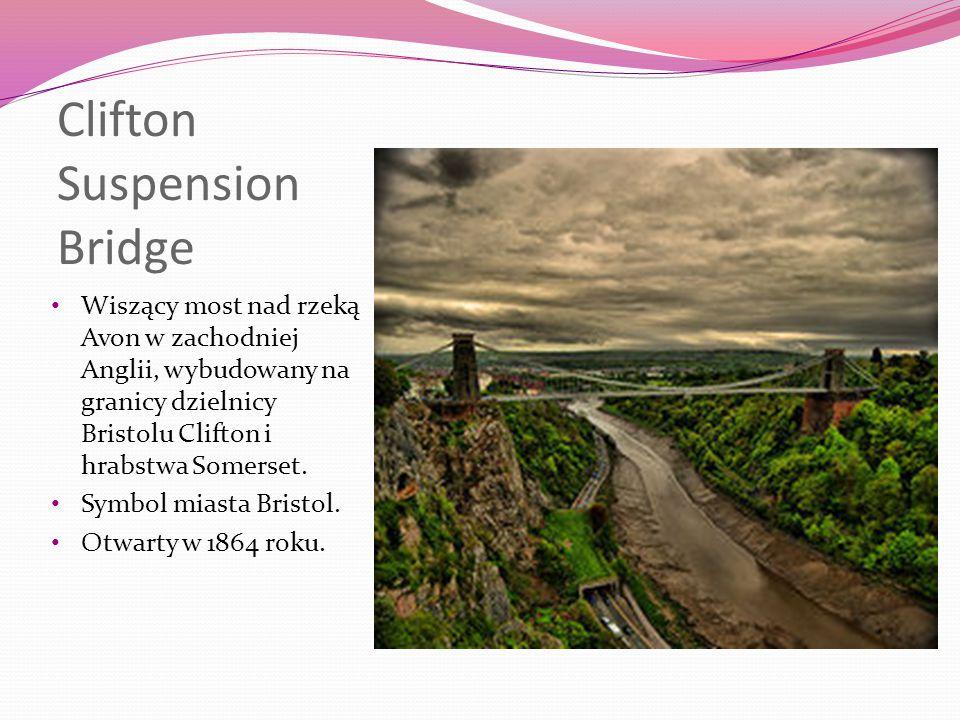 Clifton Suspension Bridge Wiszący most nad rzeką Avon w zachodniej Anglii, wybudowany na granicy dzielnicy Bristolu Clifton i hrabstwa Somerset.