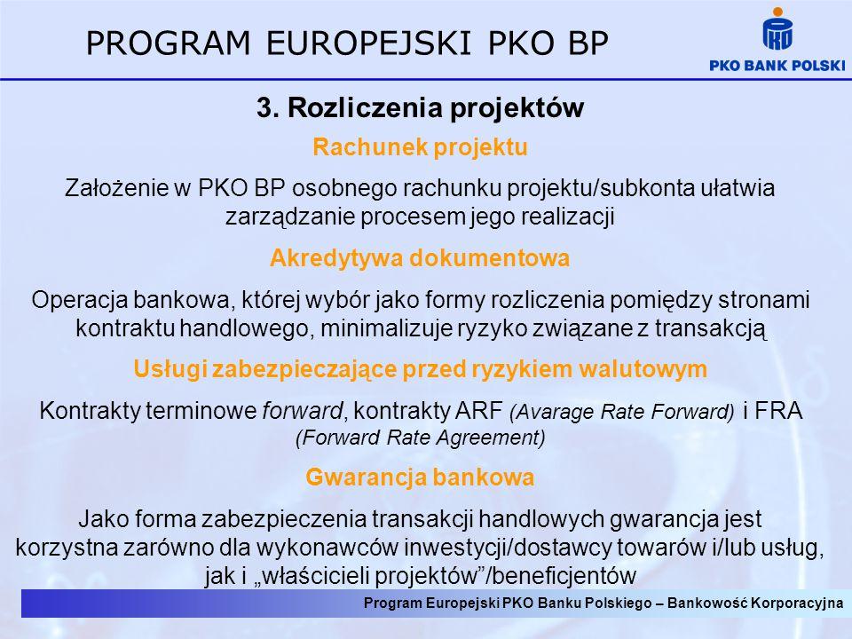 Program Europejski PKO Banku Polskiego – Bankowość Korporacyjna PROGRAM EUROPEJSKI PKO BP 3. Rozliczenia projektów Rachunek projektu Założenie w PKO B