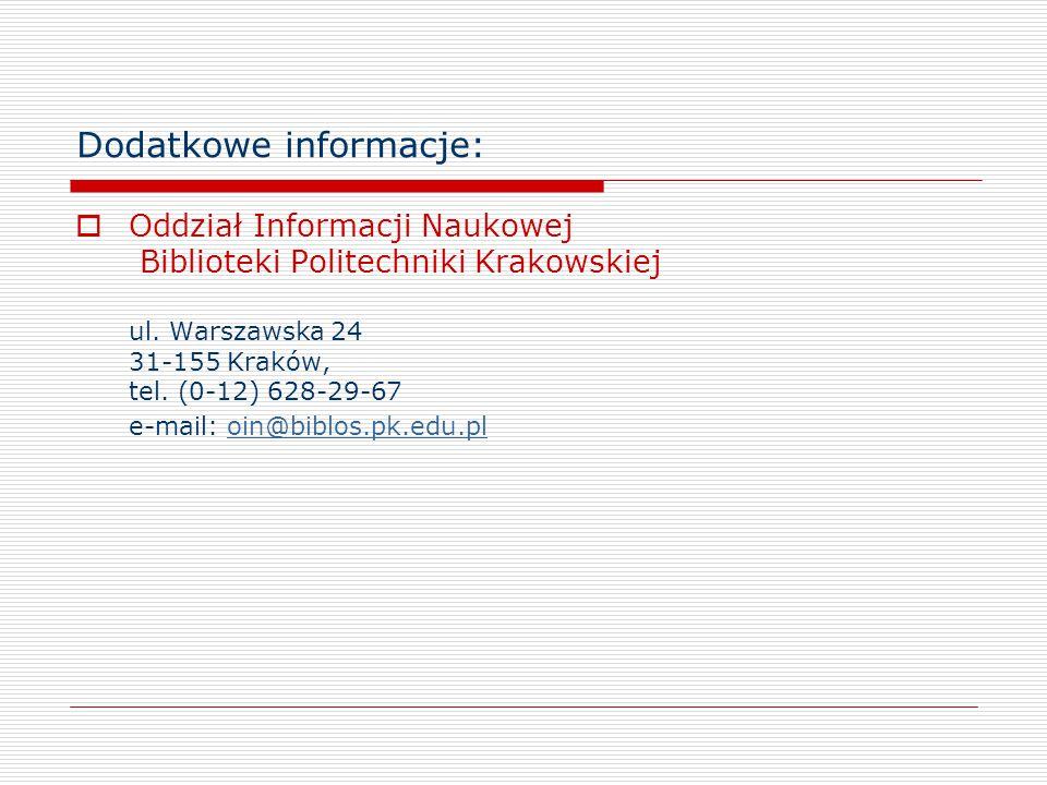 Dodatkowe informacje:  Oddział Informacji Naukowej Biblioteki Politechniki Krakowskiej ul. Warszawska 24 31-155 Kraków, tel. (0-12) 628-29-67 e-mail: