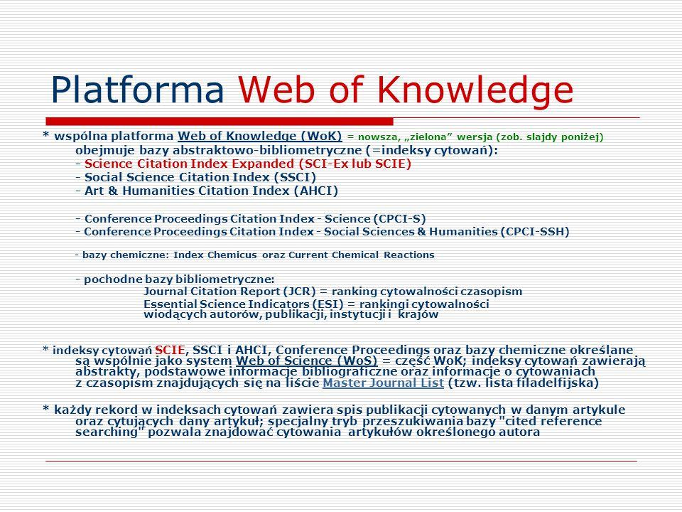 """Platforma Web of Knowledge * wspólna platforma Web of Knowledge (WoK) = nowsza, """"zielona"""" wersja (zob. slajdy poniżej) obejmuje bazy abstraktowo-bibli"""