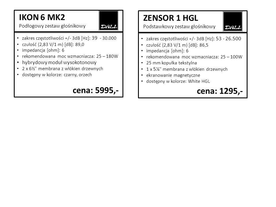 ZENSOR 1 HGL Podstawkowy zestaw głośnikowy zakres częstotliwości +/- 3dB [Hz]: 53 - 26.500 czułość (2,83 V/1 m) [dB]: 86,5 impedancja [ohm]: 6 rekomendowana moc wzmacniacza: 25 – 100W 25 mm kopułka tekstylna 1 x 5¼ membrana z włókien drzewnych ekranowanie magnetyczne dostępny w kolorze: White HGL cena: 1295,- IKON 6 MK2 Podłogowy zestaw głośnikowy zakres częstotliwości +/- 3dB [Hz]: 39 - 30.000 czułość (2,83 V/1 m) [dB]: 89,0 impedancja [ohm]: 6 rekomendowana moc wzmacniacza: 25 – 180W hybrydowy moduł wysokotonowy 2 x 6½ membrana z włókien drzewnych dostępny w kolorze: czarny, orzech cena: 5995,-