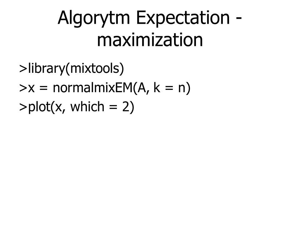 Algorytm Expectation - maximization >library(mixtools) >x = normalmixEM(A, k = n) >plot(x, which = 2)
