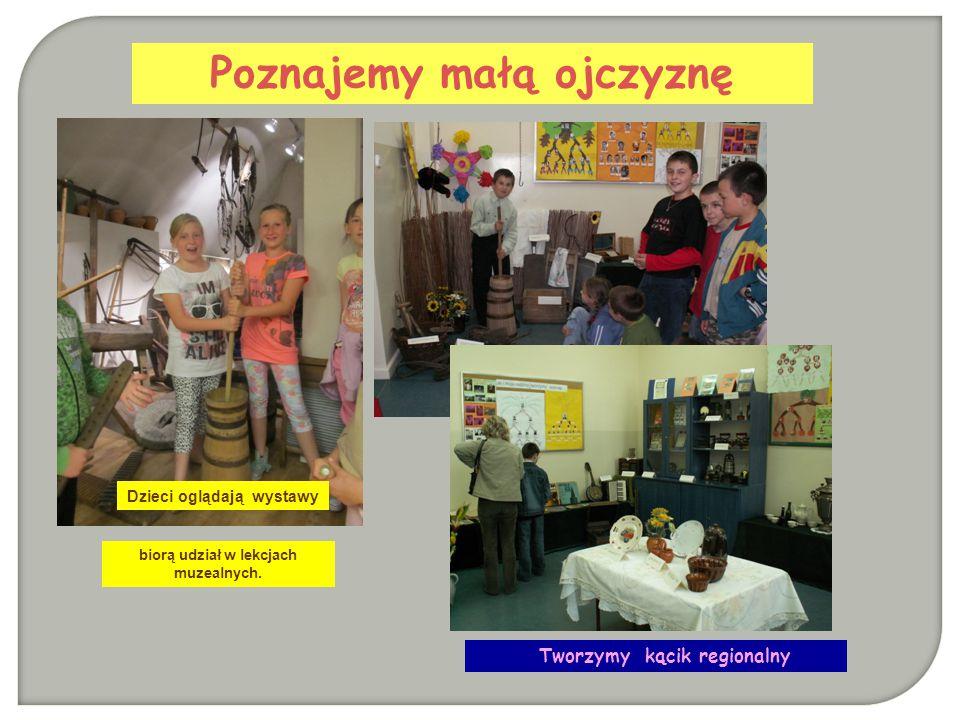 Poznajemy małą ojczyznę biorą udział w lekcjach muzealnych. Tworzymy kącik regionalny Dzieci oglądają wystawy