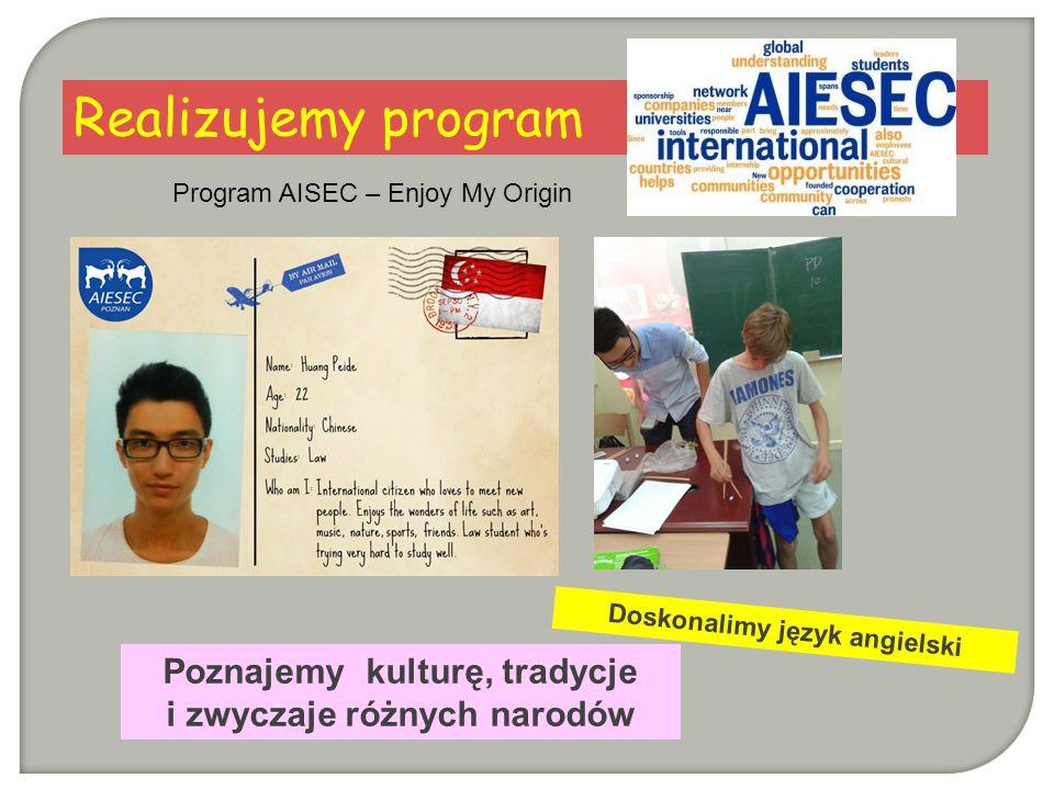 Realizujemy program Doskonalimy język angielski Poznajemy kulturę, tradycje i zwyczaje różnych narodów Program AISEC – Enjoy My Origin