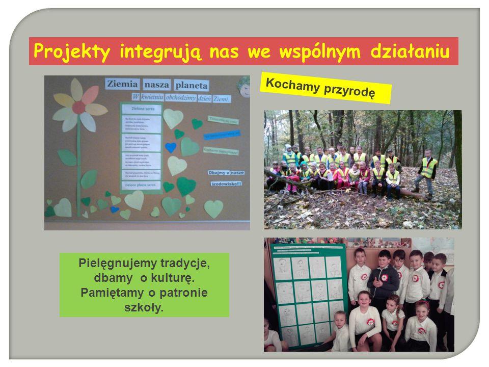 Projekty integrują nas we wspólnym działaniu Kochamy przyrodę Pielęgnujemy tradycje, dbamy o kulturę. Pamiętamy o patronie szkoły.