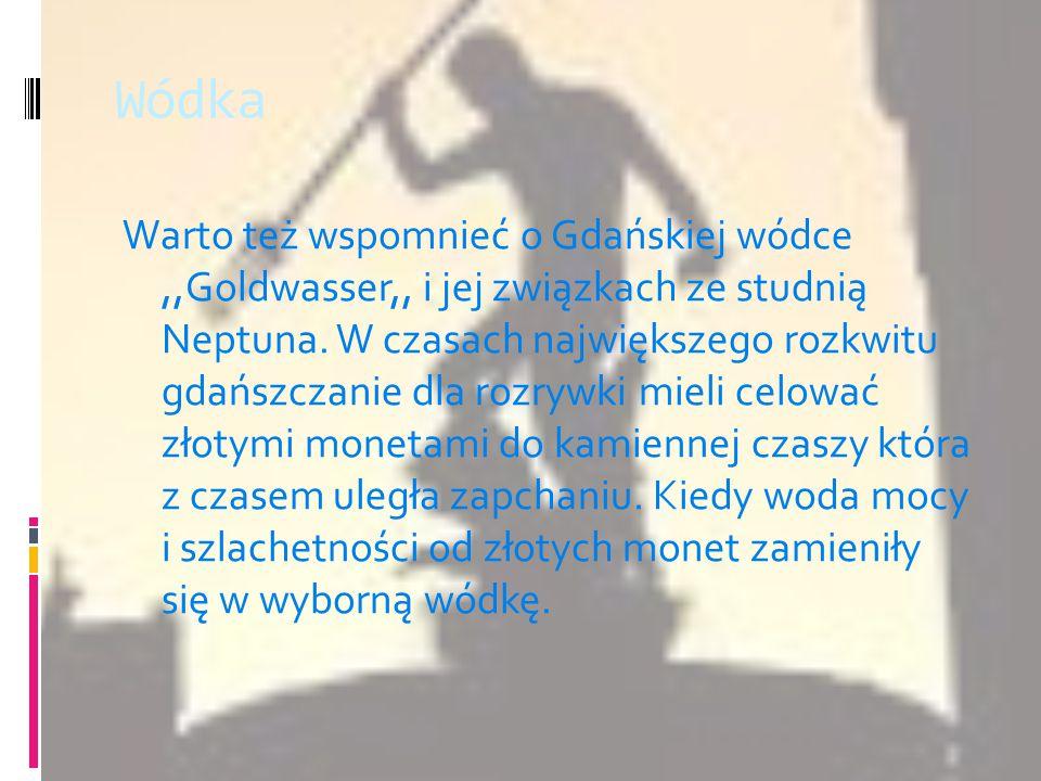Wódka Warto też wspomnieć o Gdańskiej wódce,,Goldwasser,, i jej związkach ze studnią Neptuna.
