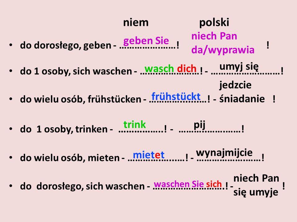 niem polski do dorosłego, geben - …………….……. do 1 osoby, sich waschen - ……..…………….