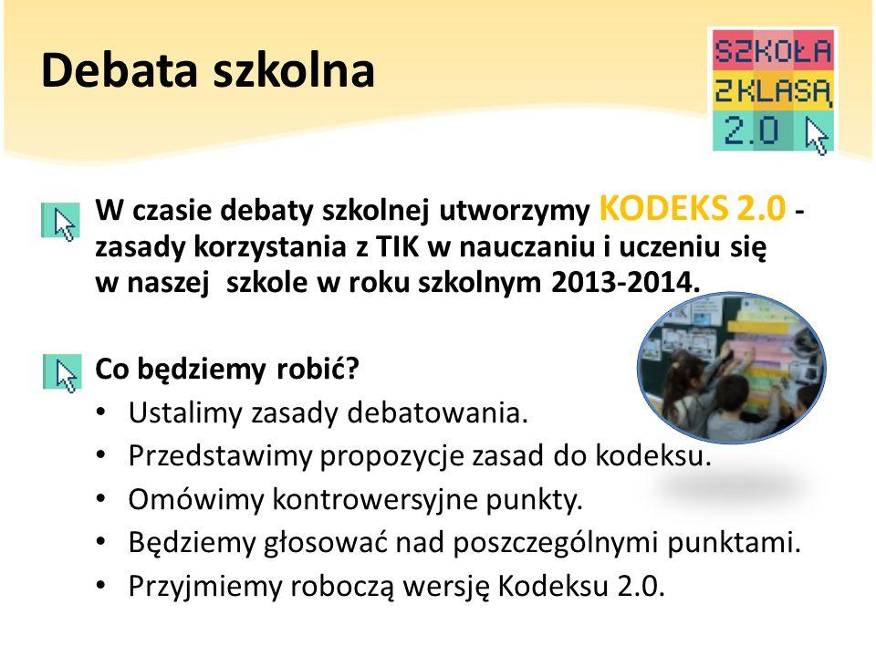 Debata szkolna W czasie debaty szkolnej utworzymy KODEKS 2.0 - zasady korzystania z TIK w nauczaniu i uczeniu się w naszej szkole w roku szkolnym 2013-2014.