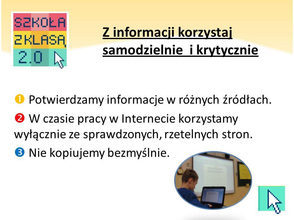 Z informacji korzystaj samodzielnie i krytycznie  Potwierdzamy informacje w różnych źródłach.