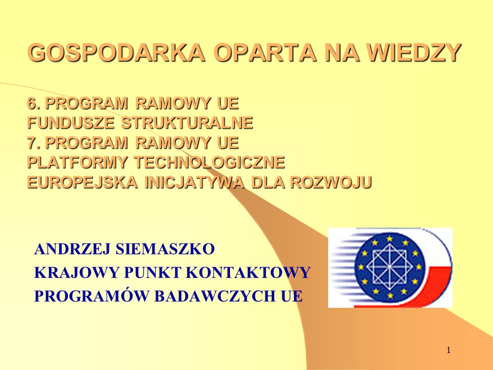 1 GOSPODARKA OPARTA NA WIEDZY 6. PROGRAM RAMOWY UE FUNDUSZE STRUKTURALNE 7.