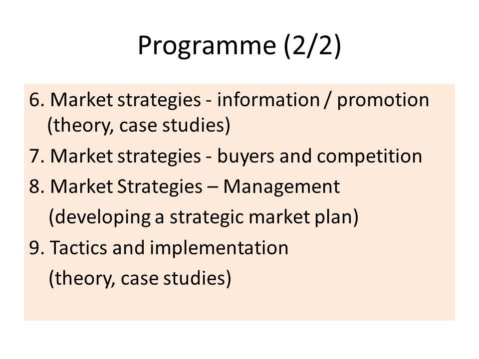 Programme (2/2) 6.Market strategies - information / promotion (theory, case studies) 7.