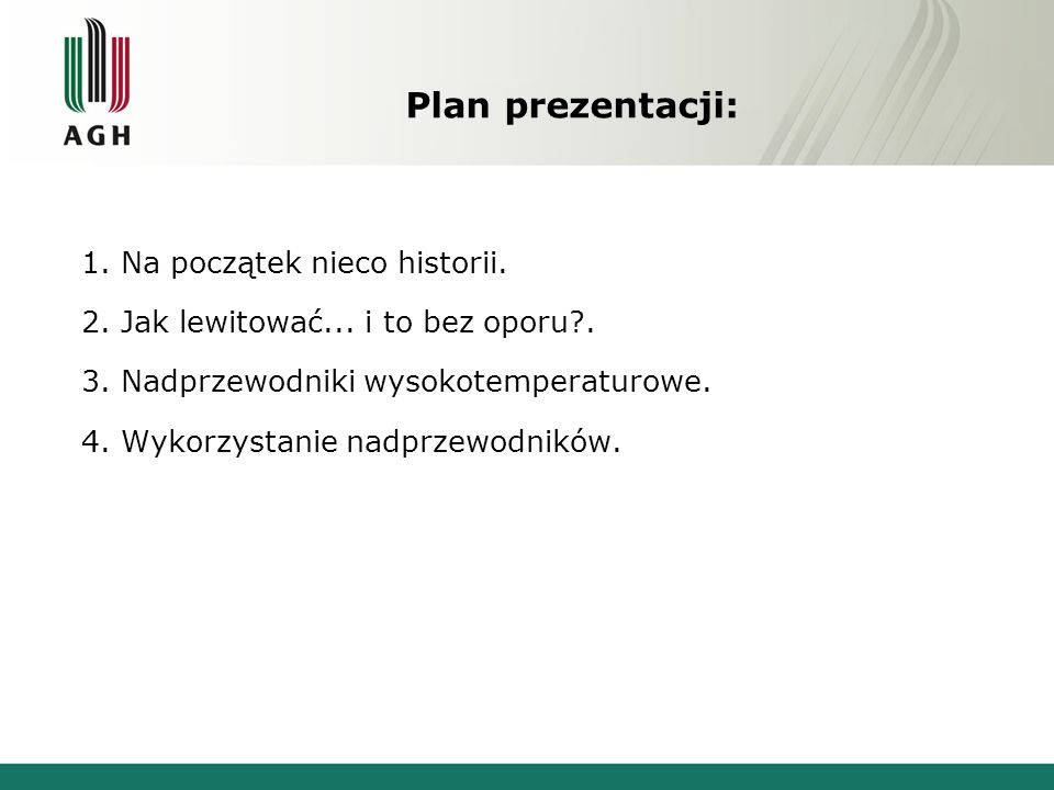 Plan prezentacji: 1. Na początek nieco historii. 2. Jak lewitować... i to bez oporu?. 3. Nadprzewodniki wysokotemperaturowe. 4. Wykorzystanie nadprzew