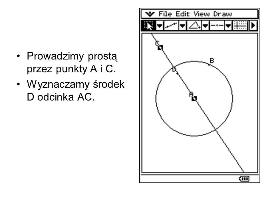 Prowadzimy prostą przez punkty A i C. Wyznaczamy środek D odcinka AC.
