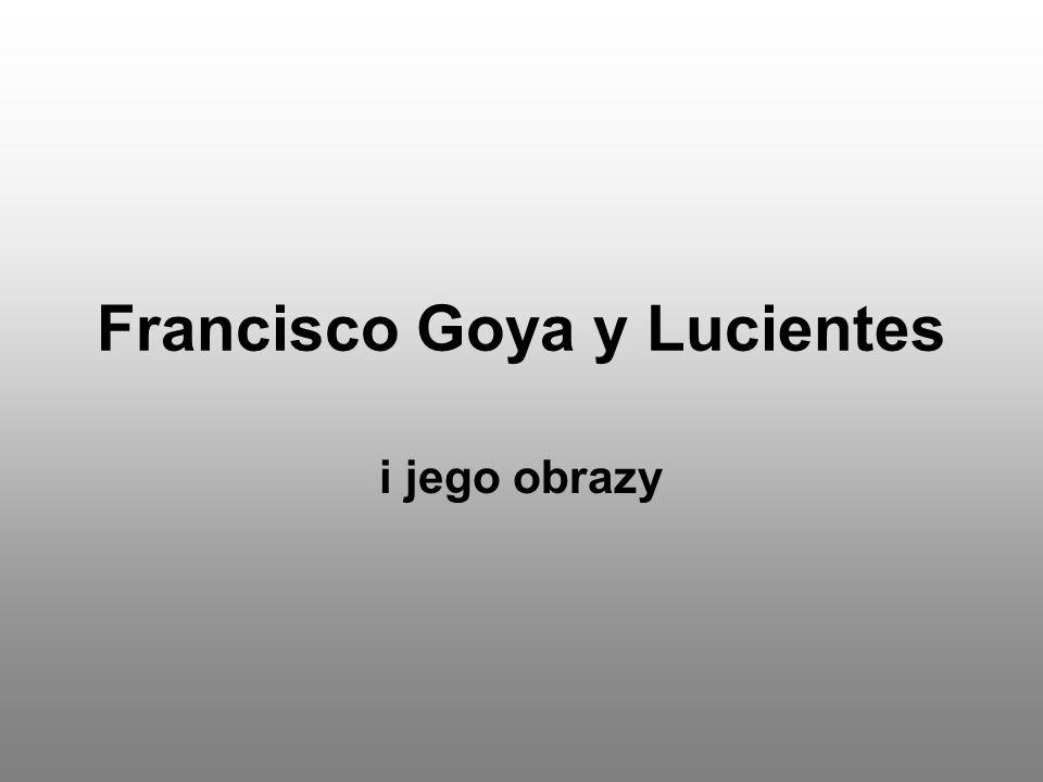 Francisco Goya y Lucientes i jego obrazy