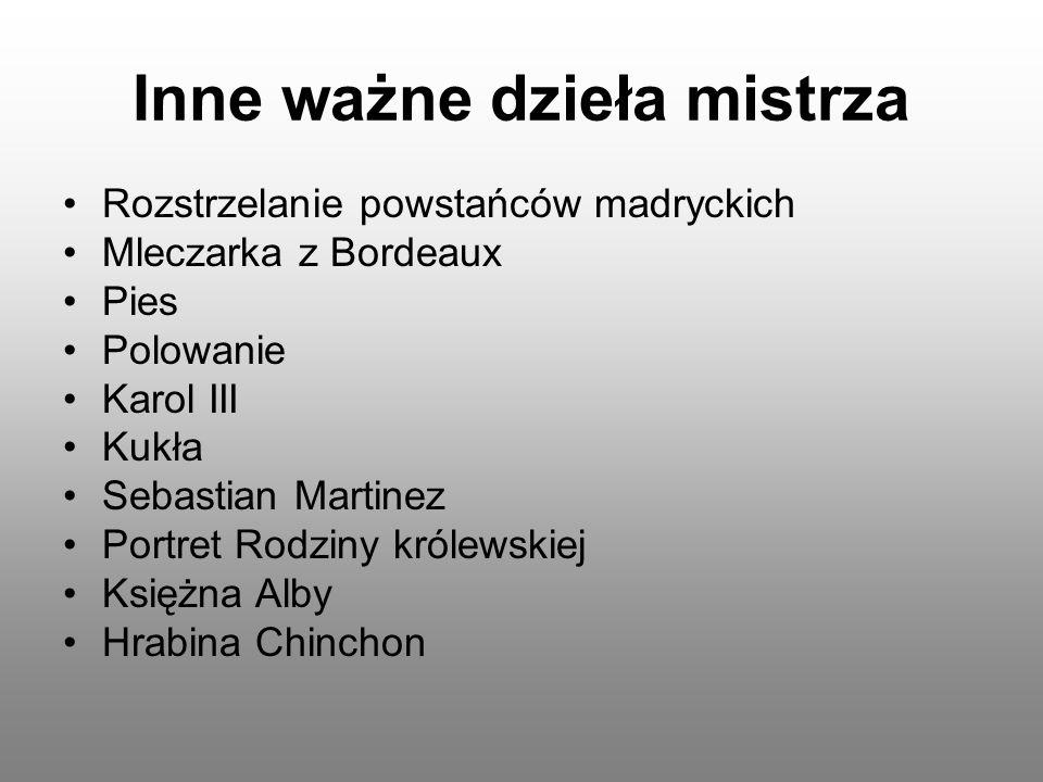 Inne ważne dzieła mistrza Rozstrzelanie powstańców madryckich Mleczarka z Bordeaux Pies Polowanie Karol III Kukła Sebastian Martinez Portret Rodziny k