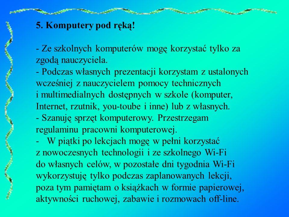 5. Komputery pod ręką. - Ze szkolnych komputerów mogę korzystać tylko za zgodą nauczyciela.
