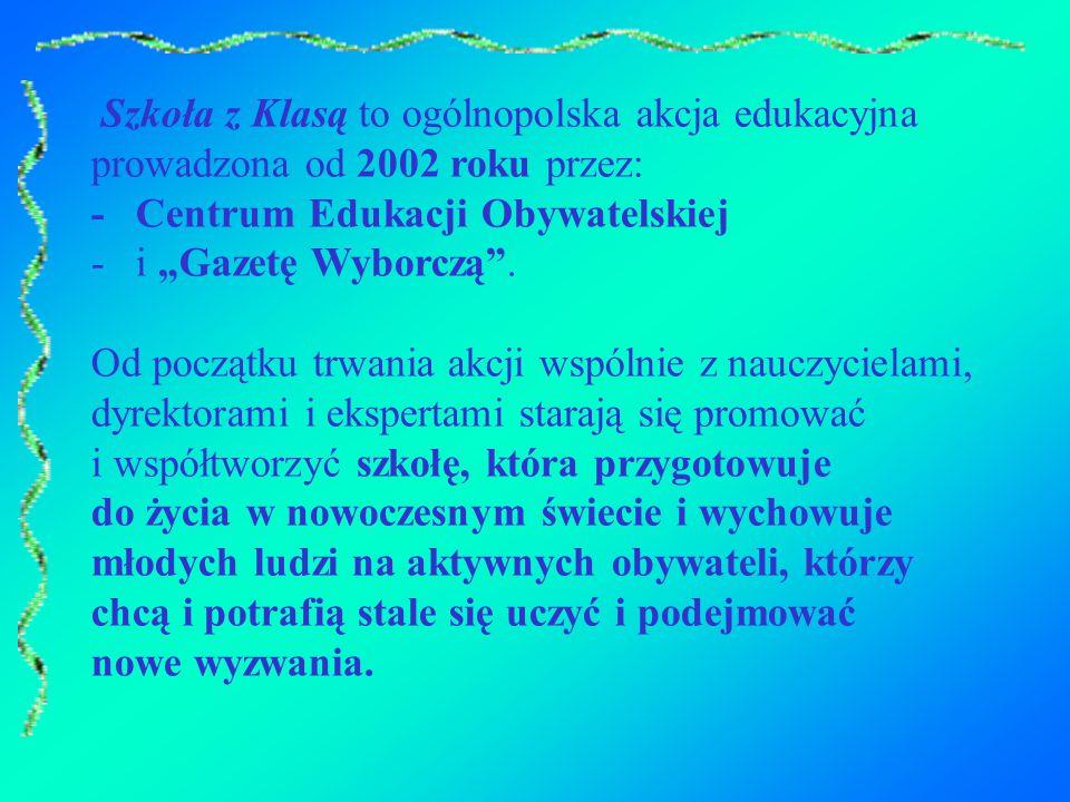 """Szkoła z Klasą to ogólnopolska akcja edukacyjna prowadzona od 2002 roku przez: - Centrum Edukacji Obywatelskiej - i """"Gazetę Wyborczą ."""