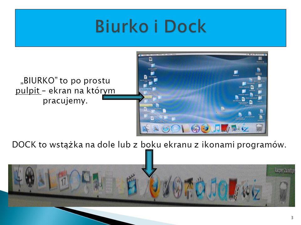 """DOCK to wstążka na dole lub z boku ekranu z ikonami programów.. """"BIURKO"""" to po prostu pulpit – ekran na którym pracujemy. 3"""