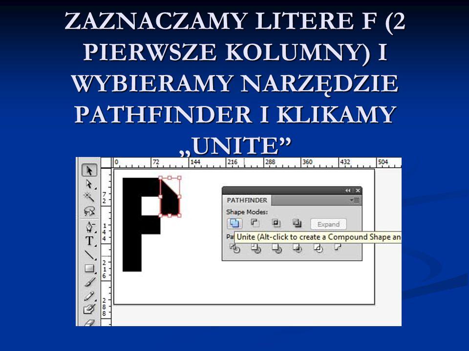 """ZAZNACZAMY LITERE F (2 PIERWSZE KOLUMNY) I WYBIERAMY NARZĘDZIE PATHFINDER I KLIKAMY """"UNITE"""""""