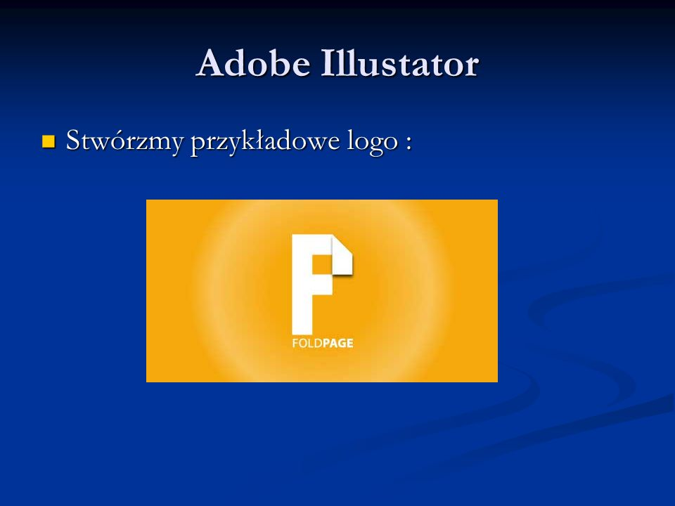 Adobe Illustator Stwórzmy przykładowe logo : Stwórzmy przykładowe logo :