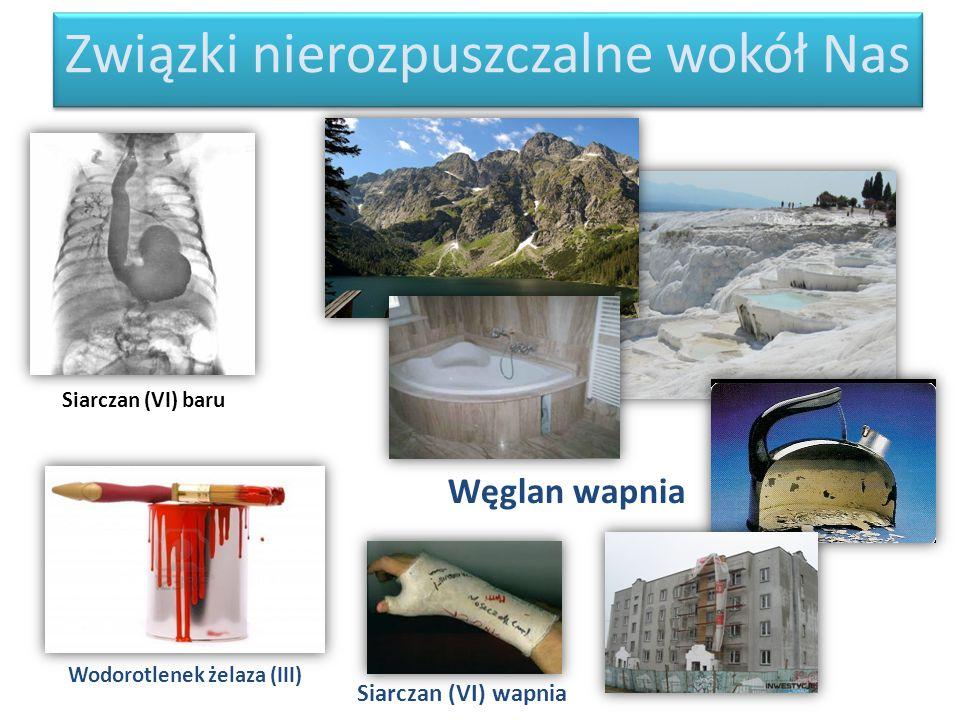 Związki nierozpuszczalne wokół Nas Siarczan (VI) baru Węglan wapnia Wodorotlenek żelaza (III) Siarczan (VI) wapnia