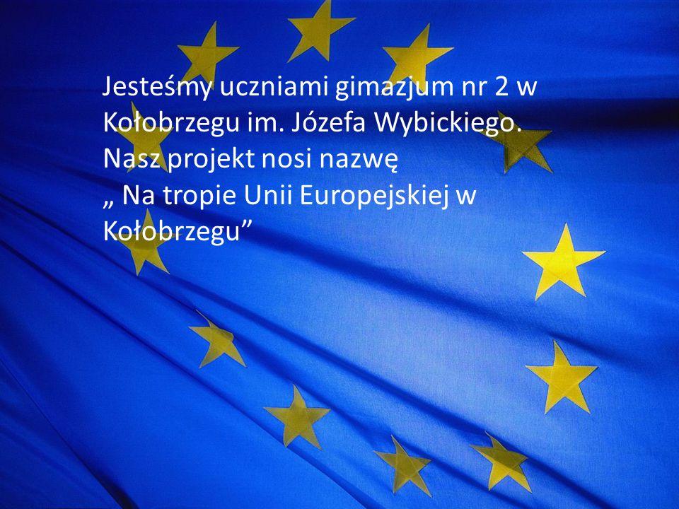 """Jesteśmy uczniami gimazjum nr 2 w Kołobrzegu im. Józefa Wybickiego. Nasz projekt nosi nazwę """" Na tropie Unii Europejskiej w Kołobrzegu"""""""