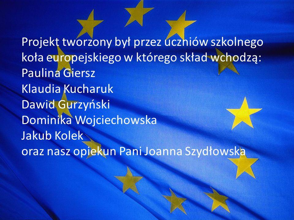 Projekt tworzony był przez uczniów szkolnego koła europejskiego w którego skład wchodzą: Paulina Giersz Klaudia Kucharuk Dawid Gurzyński Dominika Wojc