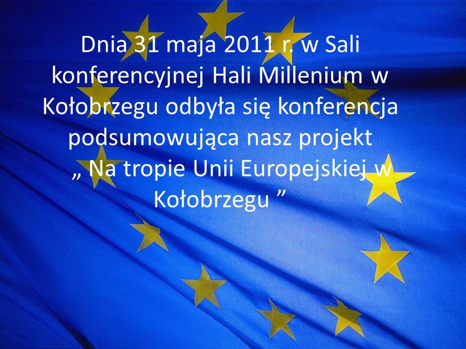 """Dnia 31 maja 2011 r. w Sali konferencyjnej Hali Millenium w Kołobrzegu odbyła się konferencja podsumowująca nasz projekt """" Na tropie Unii Europejskiej"""